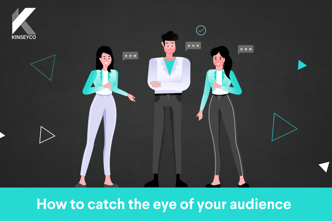 How to catch the eye of your audience